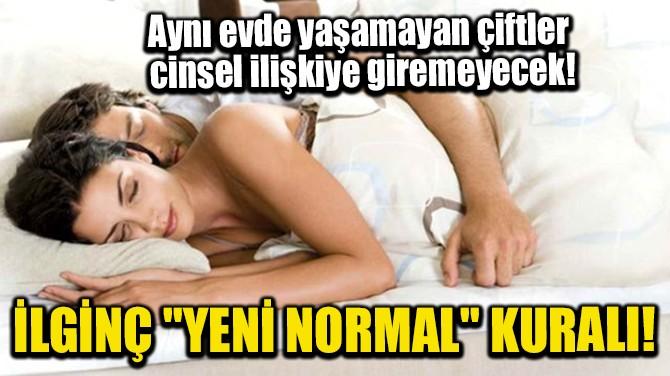 """İLGİNÇ """"YENİ NORMAL"""" KURALI!"""