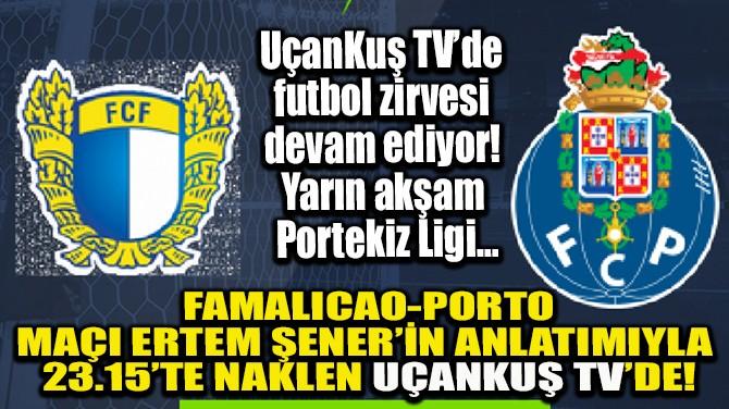 FAMALICAO-PORTO MAÇI ERTEM ŞENER'İN ANLATIMIYLA  UÇANKUŞ TV'DE!