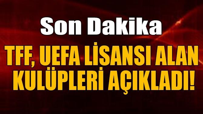 TFF, UEFA LİSANSI ALAN KULÜPLERİ AÇIKLADI!