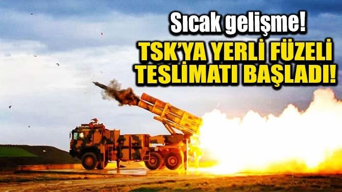 TSK'YA YERLİ FÜZELİ TESLİMATI BAŞLADI!