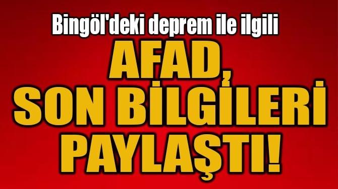 AFAD, SON BİLGİLERİ PAYLAŞTI!