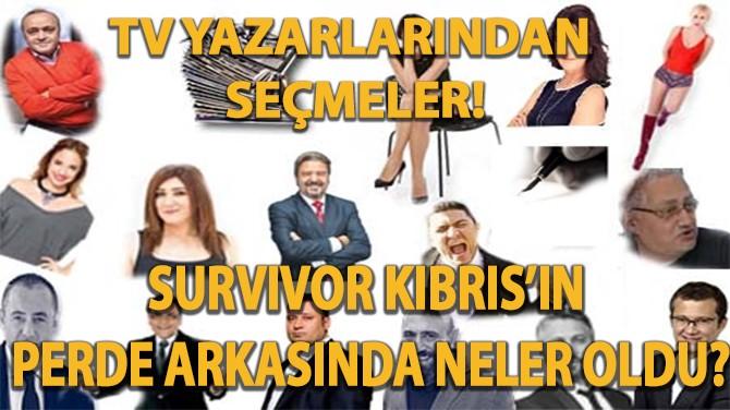 """TV YAZARLARINDAN SEÇMELER! """"SURVIVOR"""" KIBRIS'IN PERDE ARKASI!.."""