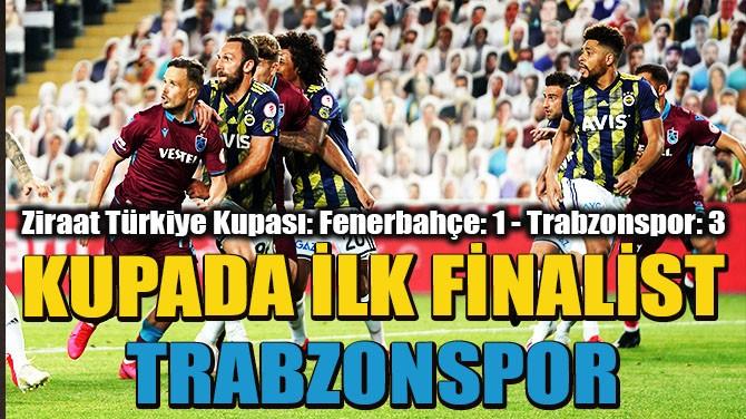 KUPADA İLK FİNALİST TRABZONSPOR