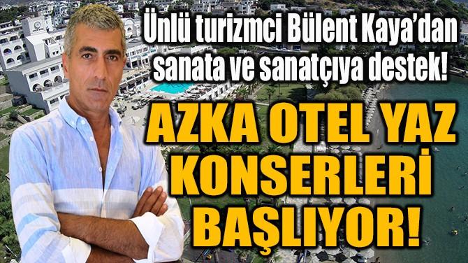 AZKA OTEL YAZ  KONSERLERİ BAŞLIYOR!