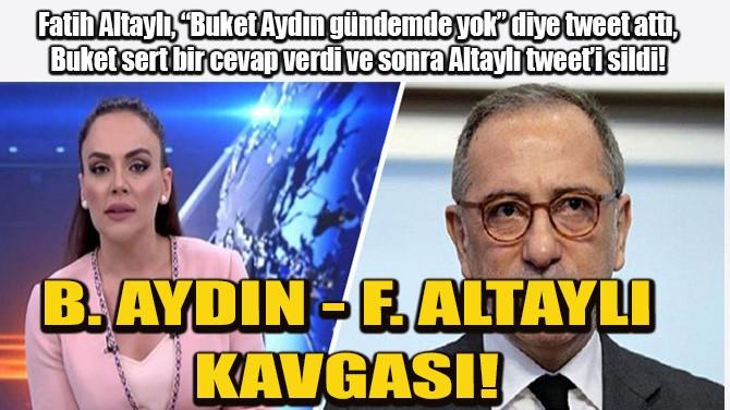 BUKET AYDIN - FATİH ALTAYLI KAVGASI!