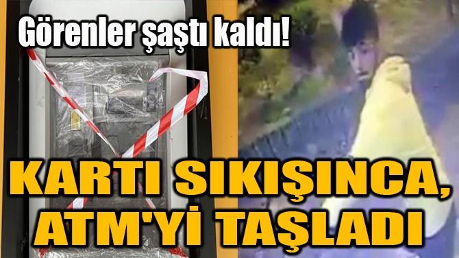 KARTI SIKIŞINCA, ATM'Yİ TAŞLADI!