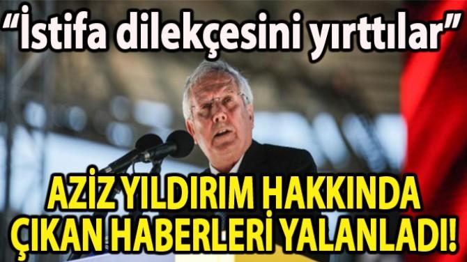 AZİZ YILDIRIM HAKKINDA ÇIKAN HABERLERİ YALANLADI!