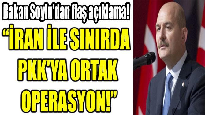"""""""İRAN İLE SINIRDA  PKK'YA ORTAK  OPERASYON!"""""""