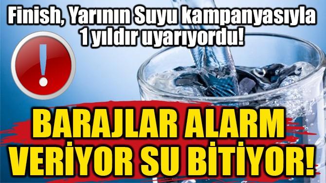 BARAJLAR ALARM  VERİYOR SU BİTİYOR!