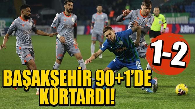 BAŞAKŞEHİR 90+1'DE KURTARDI!