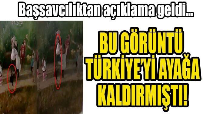 TÜRKİYE'Yİ AYAĞA KALDIRAN GÖRÜNTÜ HAKKINDA FLAŞ GELİŞME!