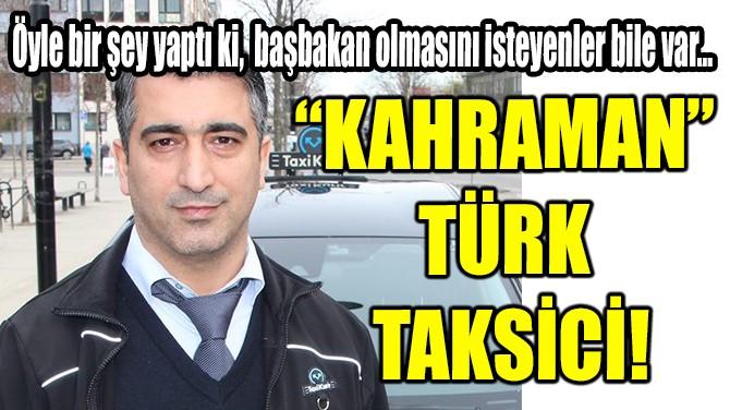 """""""KAHRAMAN"""" TÜRK TAKSİCİ!"""