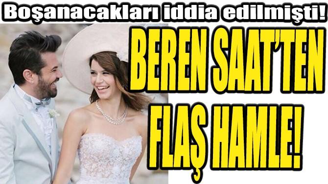 BEREN SAAT'TEN FLAŞ HAMLE!