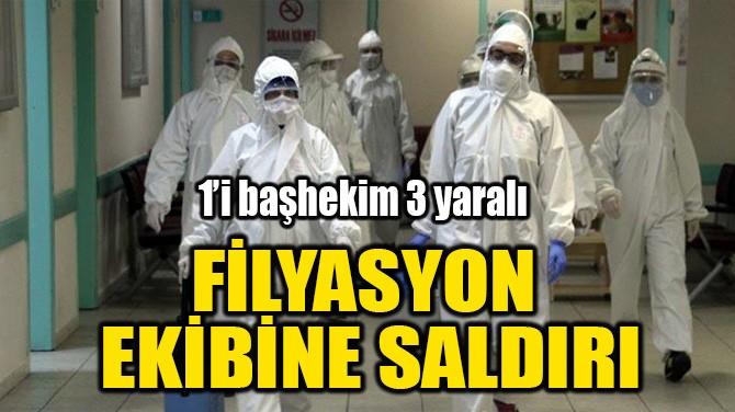 FİLYASYON EKİBİNE SALDIRI
