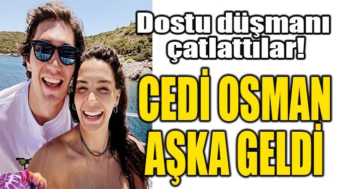 CEDİ OSMAN AŞKA GELDİ