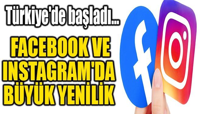 INSTAGRAM VE FACEBOOK'TA  BÜYÜK YENİLİK