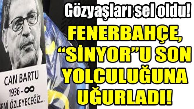 """FENERBAHÇE,  """"SİNYOR""""U SON YOLCULUĞUNA  UĞURLADI!"""