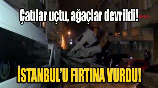 İSTANBUL'U FIRTINA VURDU!