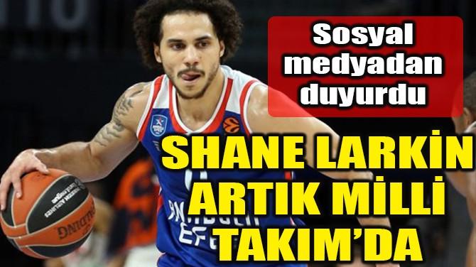 SHANE LARKİN ARTIK MİLLİ TAKIM'DA