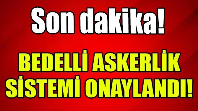 RESMİ GAZETEDE YAYIMLANDI! BEDELLİ  ASKERLİK SİSTEMİ  ONAYLANDI!