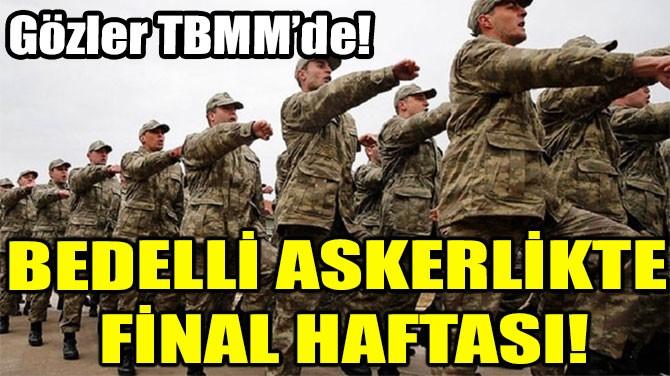 BEDELLİ ASKERLİKTE  FİNAL HAFTASI!