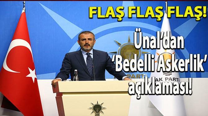 AK PARTİ'DEN BEDELLİ ASKERLİK AÇIKLAMASI!