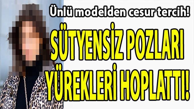 SÜTYENSİZ POZLARI  YÜREKLERİ HOPLATTI!