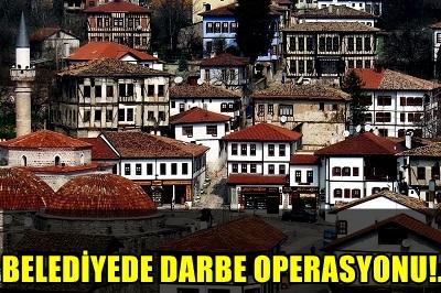 SAFRANBOLU BELEDİYESİ'NDE DARBE OPERASYONU!.. 6 KİŞİ AÇIĞA ALINDI..