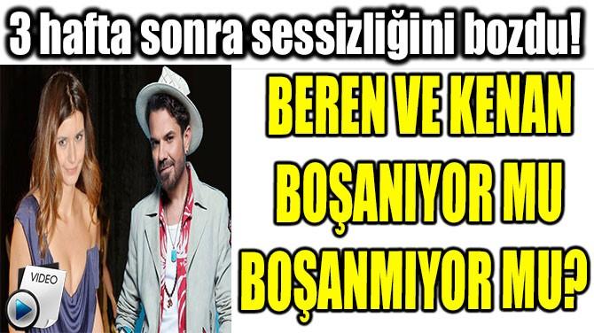 BEREN SAAT SESSİZLİĞİNİ İLK KEZ BOZDU!