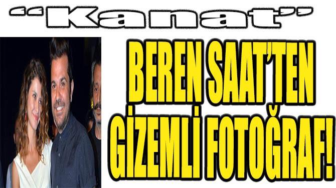 BEREN SAAT'TEN GİZEMLİ FOTOĞRAF!
