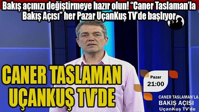 CANER TASLAMAN UÇANKUŞ TV'DE