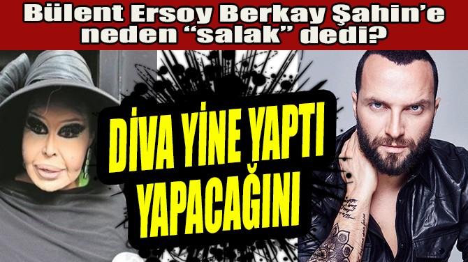 "BÜLENT ERSOY BERKAY ŞAHİN'E NEDEN ""SALAK"" DEDİ?"