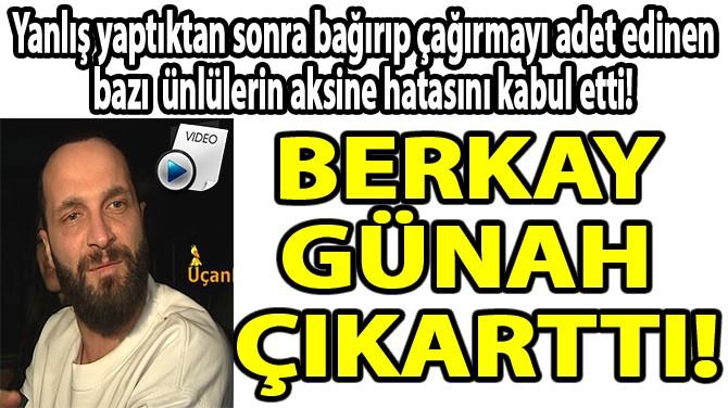 BERKAY GÜNAH ÇIKARTTI!