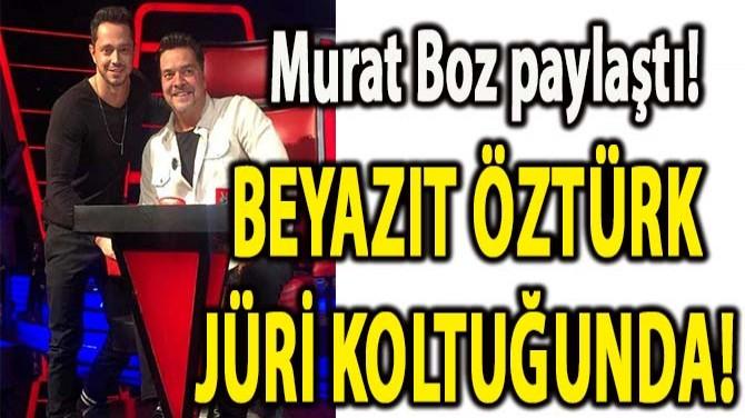 BEYAZIT ÖZTÜRK JÜRİ KOLTUĞUNDA!