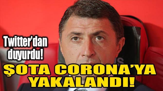 ŞOTA CORONA'YA YAKALANDI!