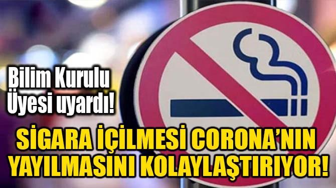 SİGARA İÇİLMESİ CORONA'NIN YAYILMASINI KOLAYLAŞTIRIYOR!