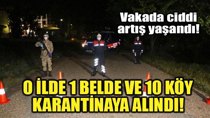 O İLDE 1 BELDE VE 10 KÖY KARANTİNAYA ALINDI!