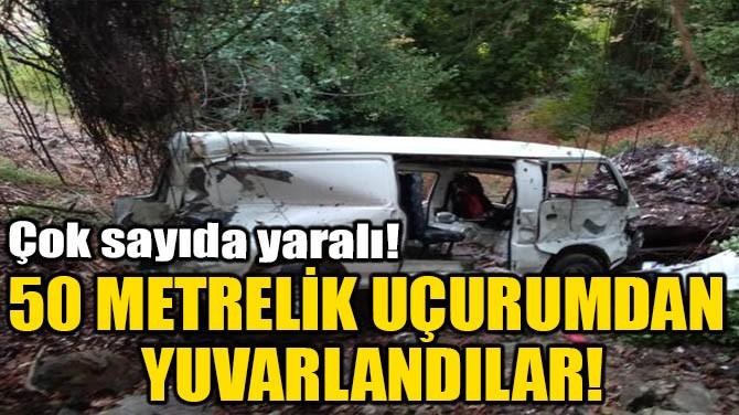 50 METRELİK UÇURUMDAN YUVARLANDILAR!