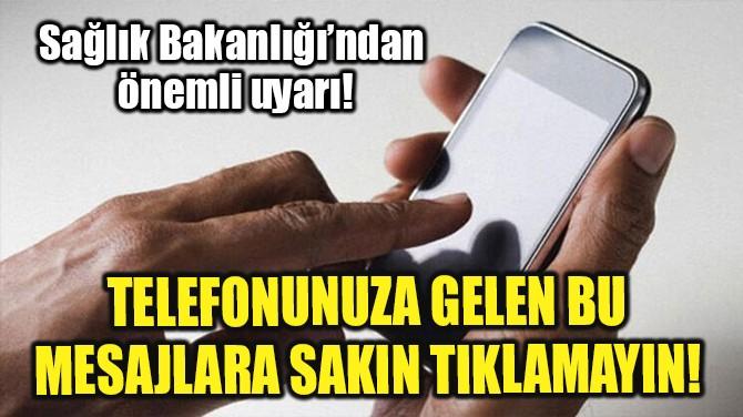 TELEFONUNUZA GELEN BU MESAJLARA SAKIN TIKLAMAYIN!