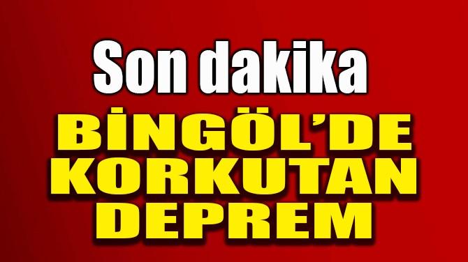 BİNGÖL'DE DEPREM