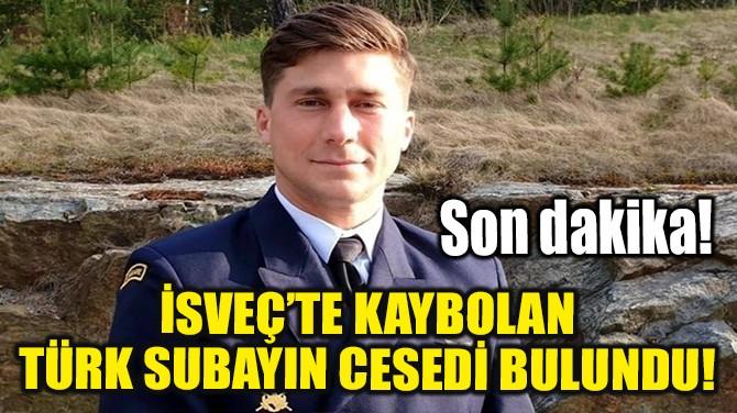 İSVEÇ'TE KAYBOLAN TÜRK SUBAYIN CESEDİ BULUNDU!