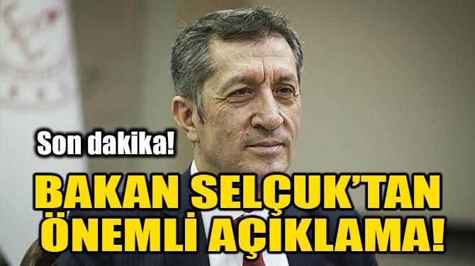 BAKAN SELÇUK'TAN ÖNEMLİ AÇIKLAMA!