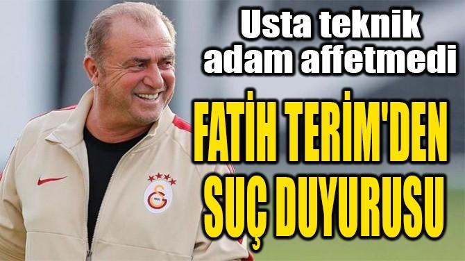 FATİH TERİM'DEN  SUÇ DUYURUSU