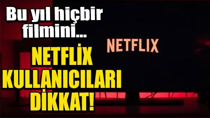 NETFLİX KULLANICILARI DİKKAT!