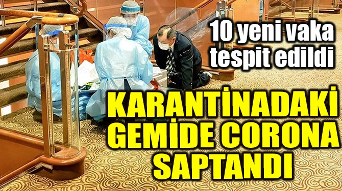 KARANTİNADAKİ GEMİDE CORONA VİRÜSÜ SAPTANDI