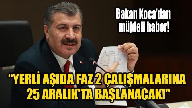 """""""YERLİ AŞIDA FAZ 2 ÇALIŞMALARINA 25 ARALIK'TA BAŞLANACAK!"""""""