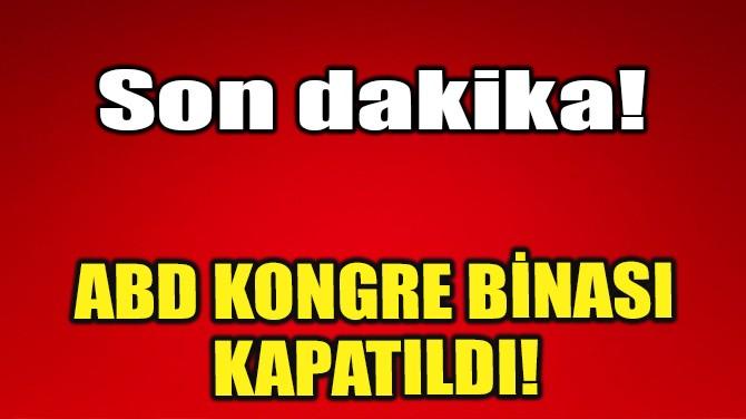 ABD KONGRE BİNASI KAPATILDI!