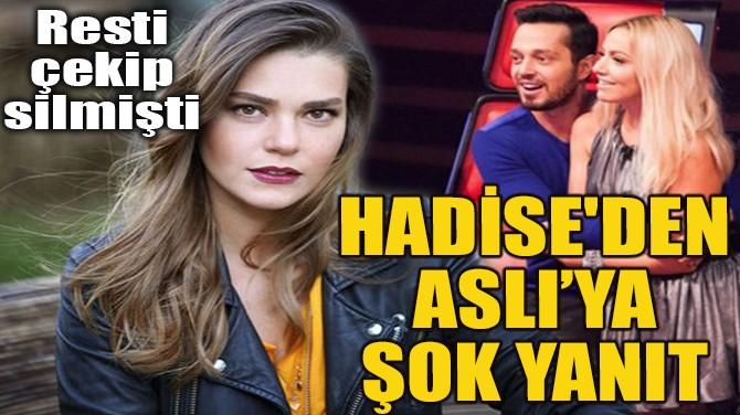 HADİSE'DEN ASLI'YA ŞOK YANIT