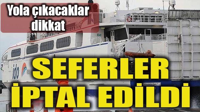 SEFERLER İPTAL EDİLDİ