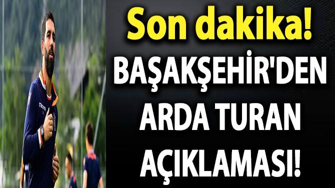 BAŞAKŞEHİR'DEN ARDA TURAN AÇIKLAMASI!